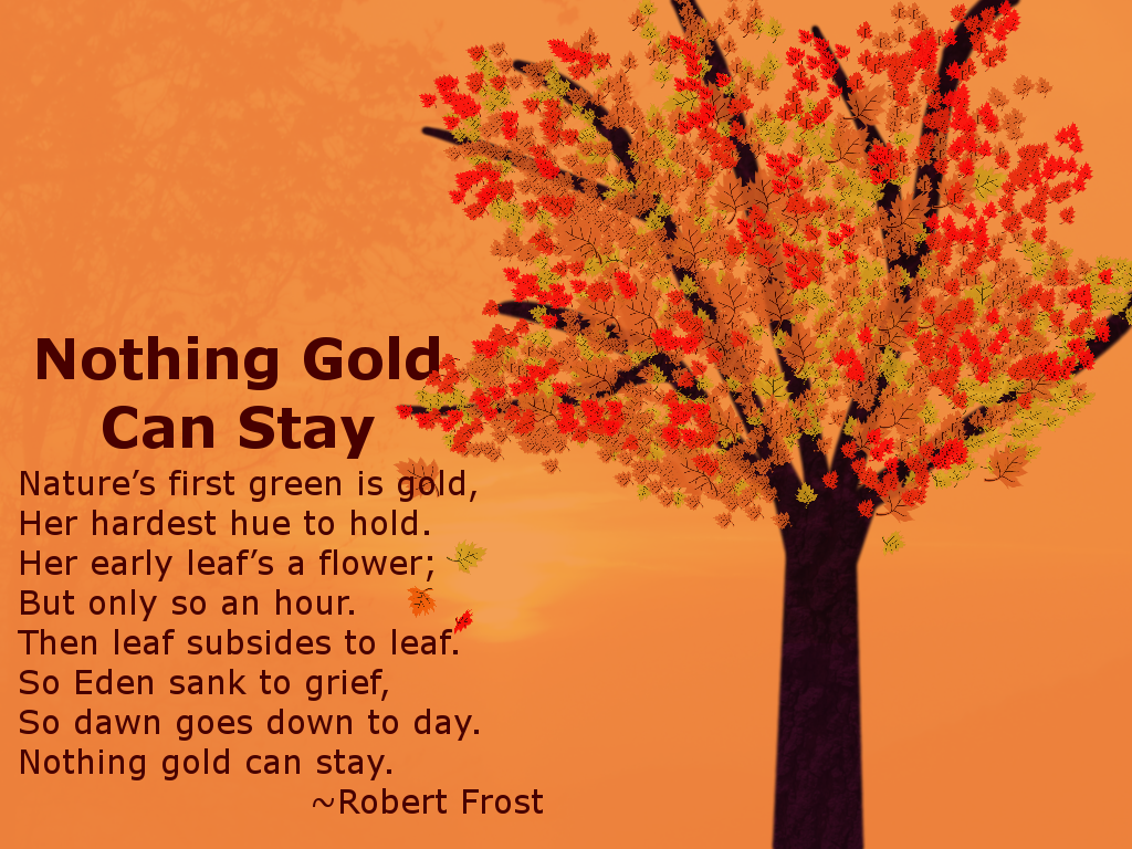 """nothing gold can stay"" by robert Share this rating title: nothing gold can stay (04 feb 2015) 85 /10 want to share imdb's rating on your own site use the html below."