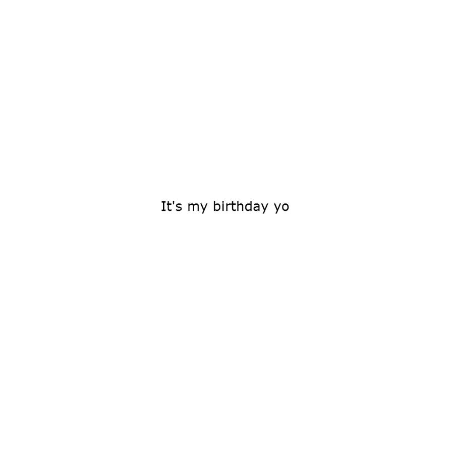 My Yo it s my birthday yo by bloatedwhalecorpse on deviantart
