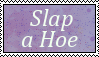 Slap a Hoe by MaxxStamps