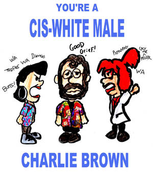 You're a Cis-White Male, Charlie Brown