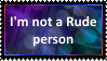 I will never be Rude to anyone