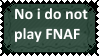 No i do not play FNAF by SoraRoyals77
