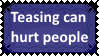 Teasing can hurt someone