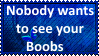 Nobody wants to see your Boobs