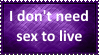 I don't need sex to live