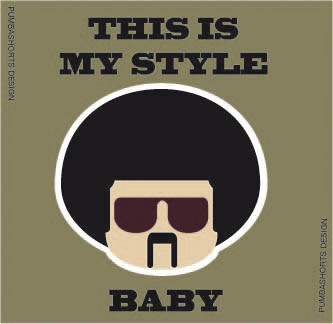 THIS IS MY STILE, BABY by Pumbashorts