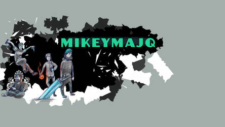Mikeymajq wallpaper