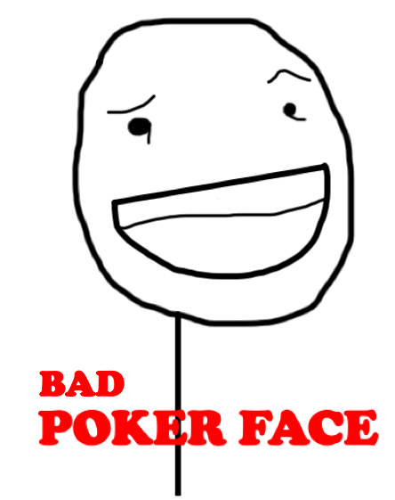 Worst Poker Face