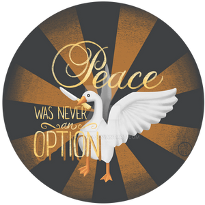 peace Was Never An Option - Untitled Goose Game