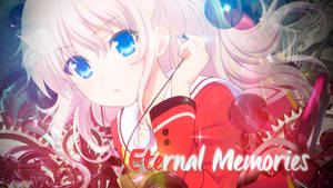 [Charlotte] - Eternal Memories
