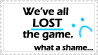 we've all lost the game. by FlipFlopFly