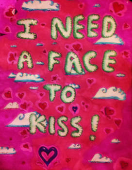 I NEED A FACE TO KISS!