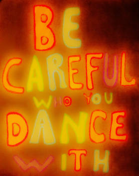 Be Careful Who You Dance With