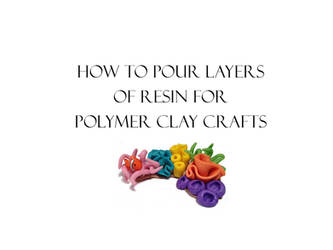 How to Pour Layers of Resin for Polymer Clay Craft by amykristin75