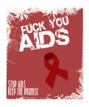 Fuck you Aids by powka
