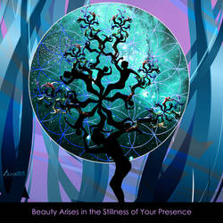 Beauty Arises in the Stillness of Your Presence by AVAdesign