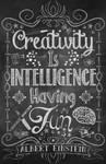 Creativity is Intellegence Having Fun