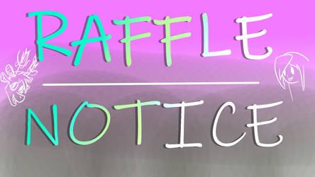 Raffle Notice! by RcknRainbow