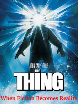 The Thing - When Fiction Becomes Reality