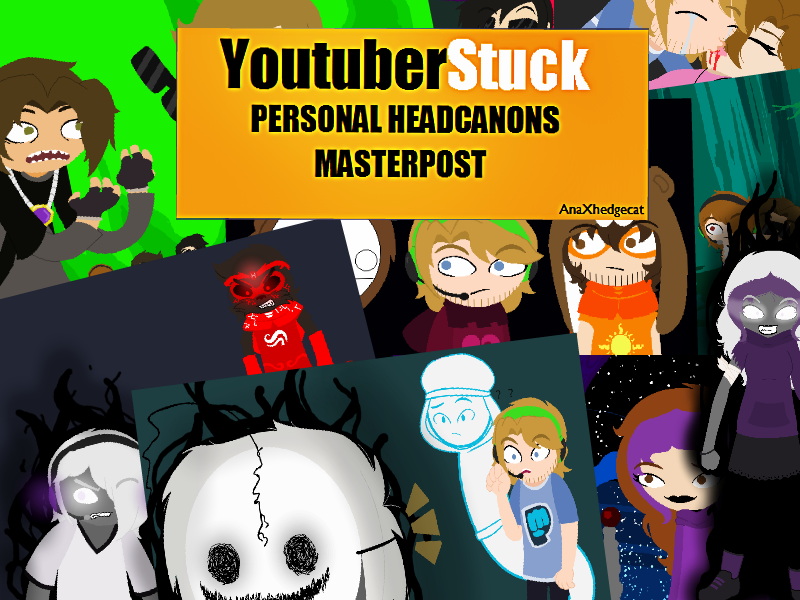 YoutuberStuck Personal headcanons MASTER POST by Psycho-CandyAddicted