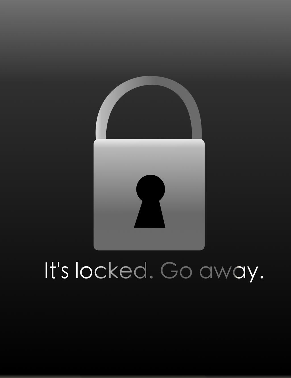it 39 s locked go away iphone ipod ipad wallpaper by