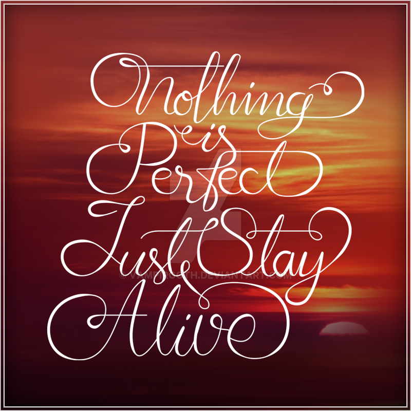 Nothing Is Perfect Just Stay Alive by VampirGoth
