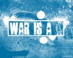 War Is A ...