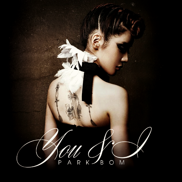 2NE1 (Park Bom) - You and I