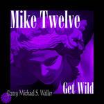 Mike Twelve Get Wild