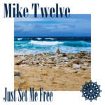 Mike Twelve - Just Set Me Free Front Cover