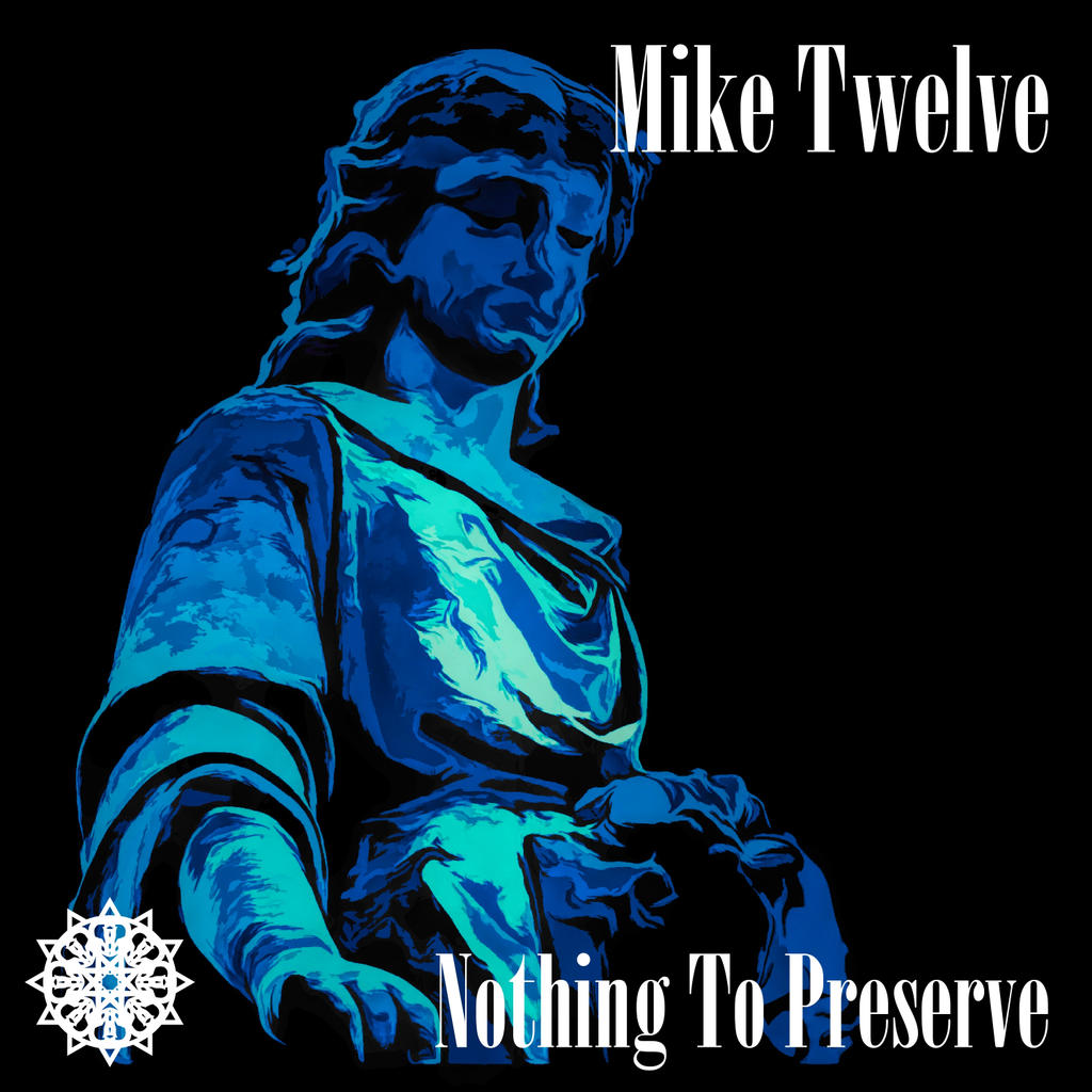Mike Twelve Nothing To Preserve Front Cover