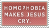 Homophobia Makes Jesus Cry. by Tyrantx