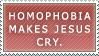 Homophobia Makes Jesus Cry. by Tyrantx