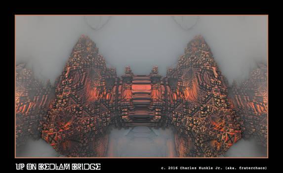 up on Bedlam Bridge