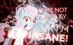 Screw Loose: Not crazy. Insane!