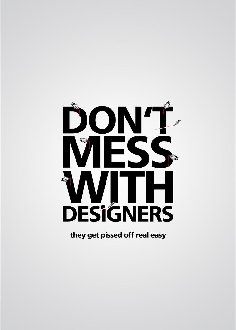 Don't mess with designers by tomjoke