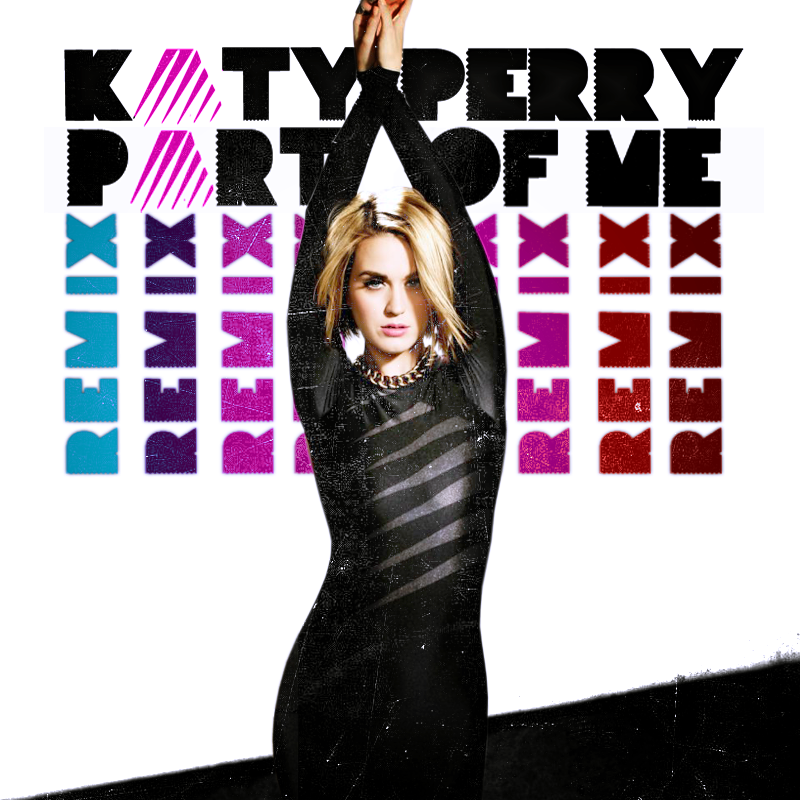 Katy Perry - Part of Me Remix by creationsbyleito on DeviantArt