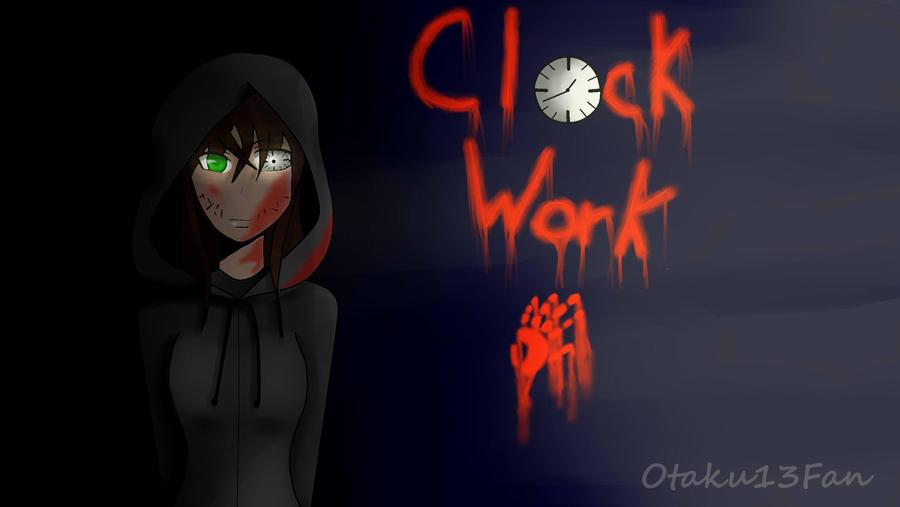 Clockwork [Creepypasta] by Otaku13fan on DeviantArt