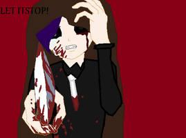Let It Stop! by creepypastadarkangel