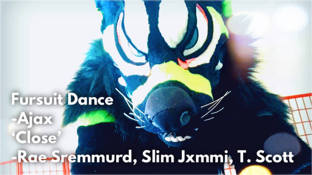 Fursuit Dance / Ajax / 'C.L.O.S.E' //