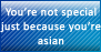 Asians aren't special by Humanese