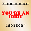 Your a idiot by wulfiesacolyte