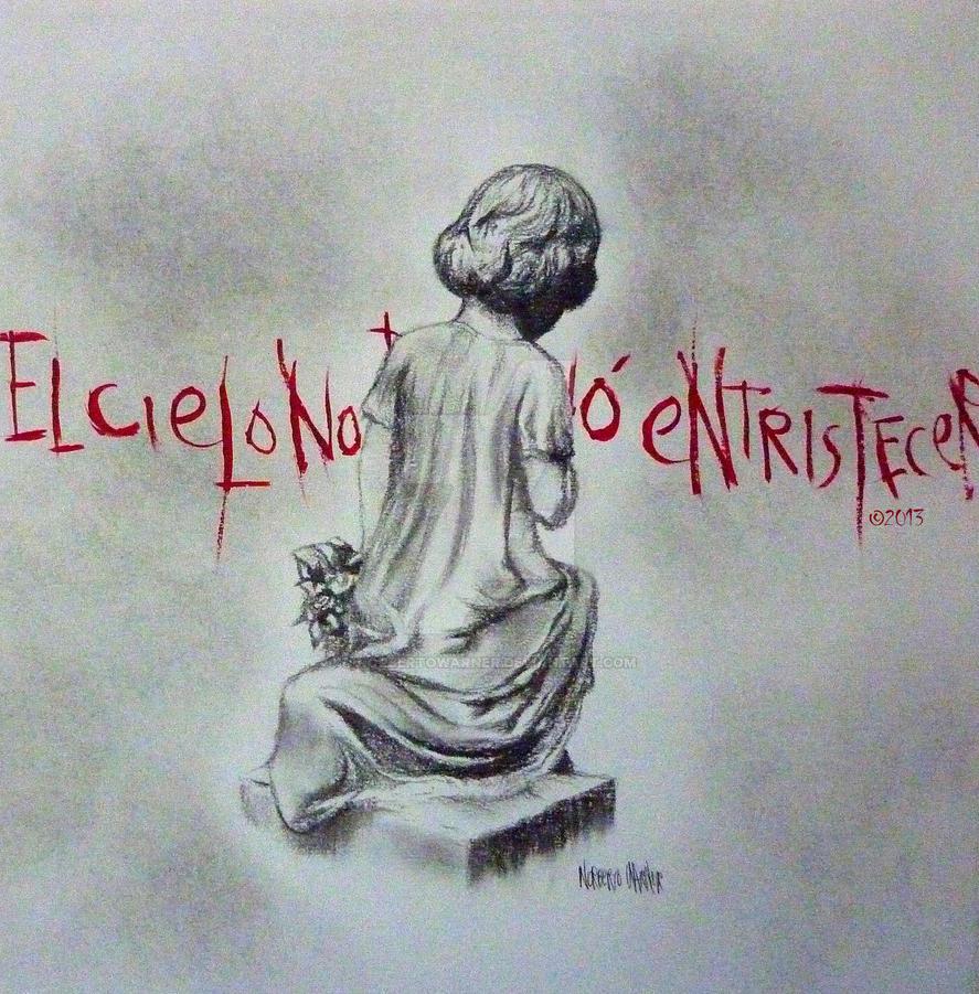 El cielo no debio entristecer by NorbertoWarner
