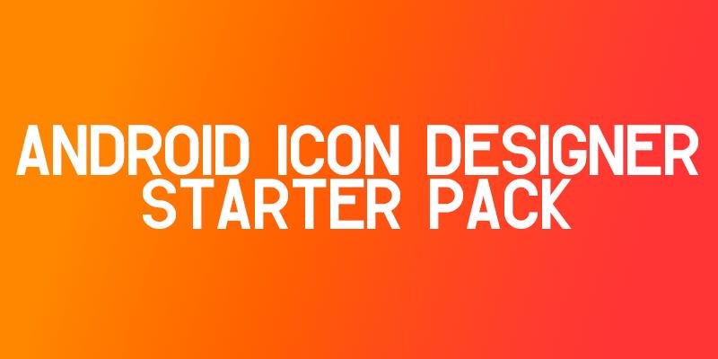 Android Icon Designer Starter Pack by sammyycakess