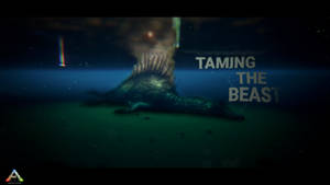 Taming The Beast - Ark: Survival Evolved