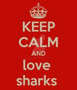 Keep-calm-and-love-sharks by brandonthebeast34
