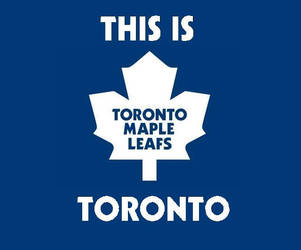 This Is Toronto (Maple Leafs) by uwpg2012