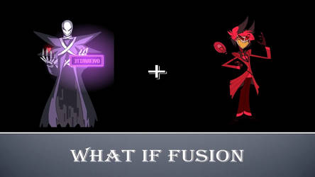 What if Fusion XGaster and Alastor