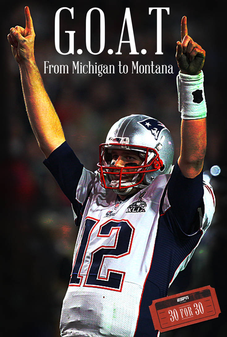 bfd4e1bda448e 30 for 30: G.O.A.T for Tom Brady Poster by Healy27 on DeviantArt