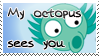 My Octopus Sees You Stamp by bizarrostamps